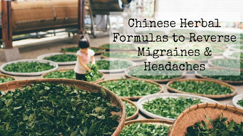 Chinese Herbal Formulas For Migraines And Headaches