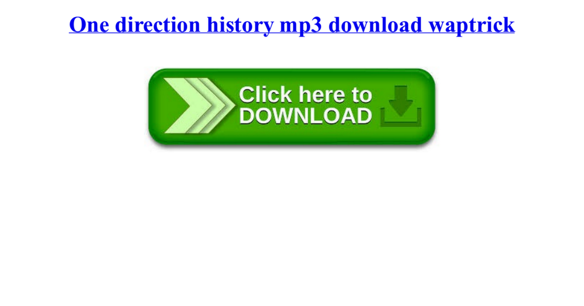 One direction history mp3 download waptrick pdf - Google Drive