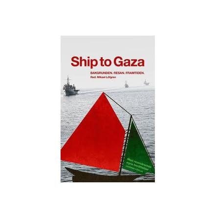 Ship to Gaza : bakgrunden, resan, framtiden E-bok