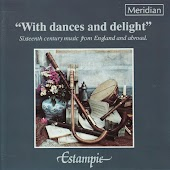 """""""With Dances and Delight"""" Sixteenth Century Music from England and Abroad"""
