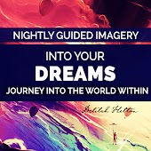 Journey Into Your Dreams - Guided Imagery To Explore The World Within