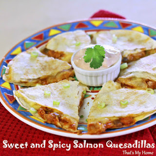 Sweet and Spicy Salmon Quesadillas.