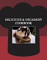 DELICIOUS & DECADENT COOKBOOK