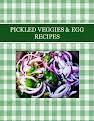 PICKLED VEGGIES & EGG RECIPES