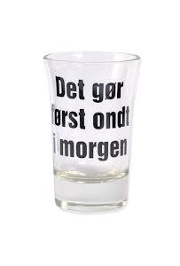 """Snapsglas DK """"Det gör först ondt i morgen"""""""
