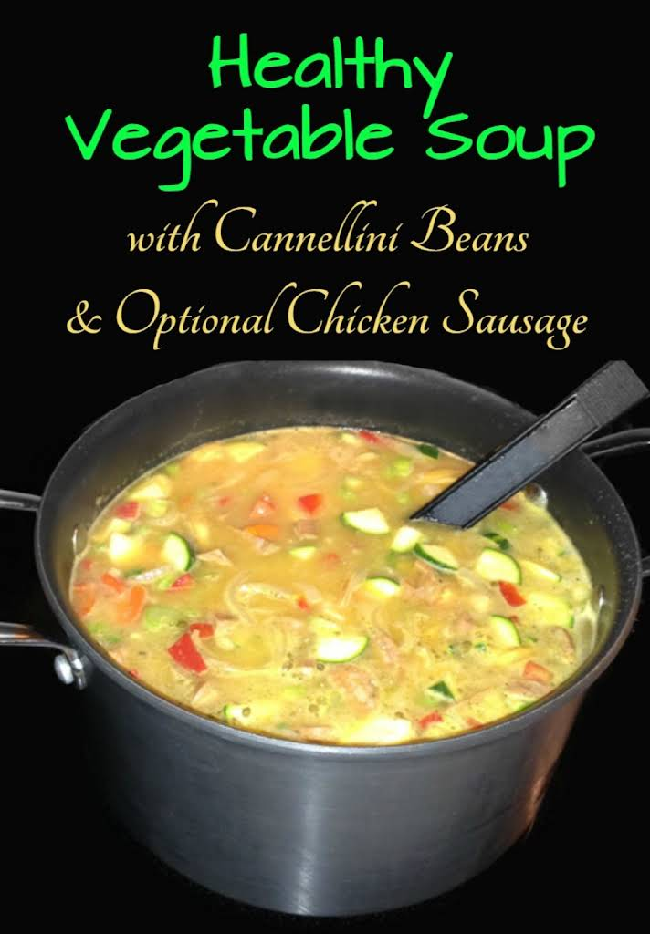 Healthy Vegetable Soup with Cannellini Beans and Optional Chicken Sausage
