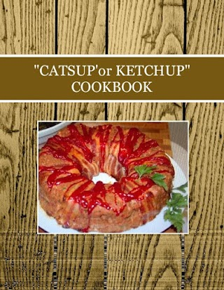 """""""CATSUP'or KETCHUP"""" COOKBOOK"""