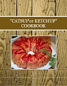"""CATSUP'or KETCHUP"" COOKBOOK"