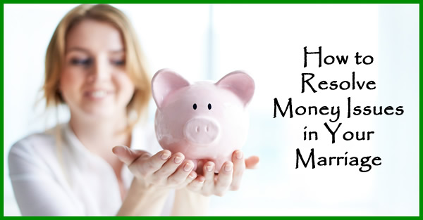 How to Resolve Money Issues in Your Marriage