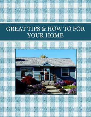 GREAT TIPS & HOW TO FOR YOUR HOME