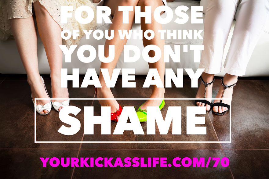 Episode 70: To those of you who don't think you have any shame (and those who do)