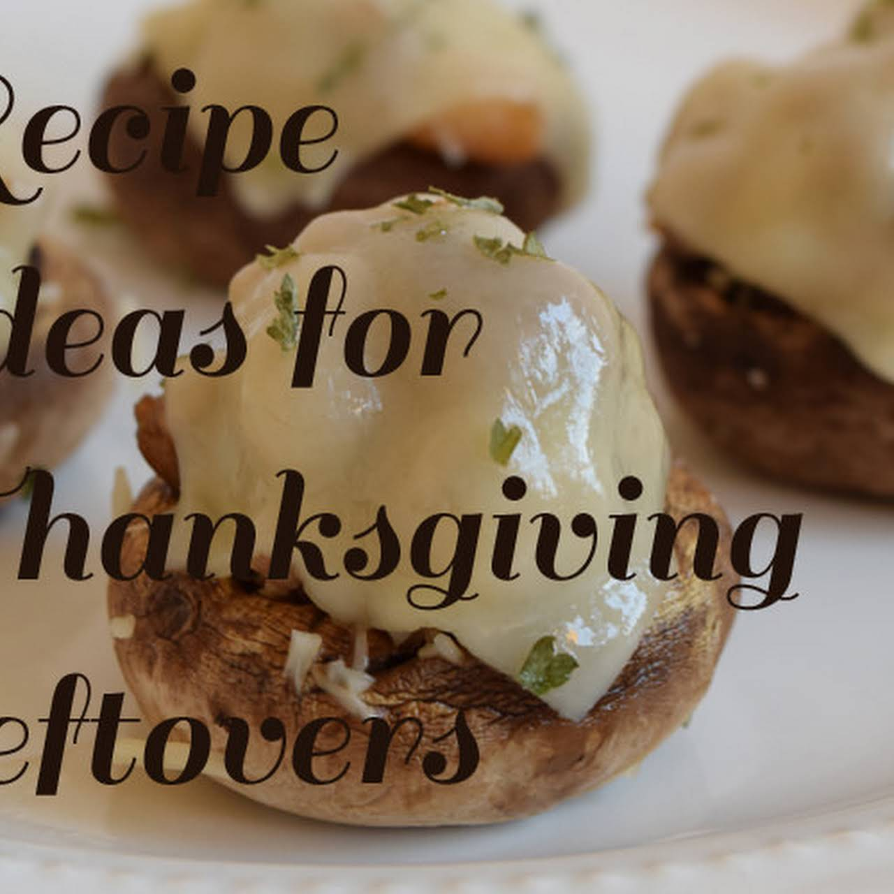 Thanksgiving Leftovers Recipe for Stuffed Mushrooms