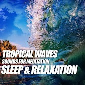 Tropical Waves Sounds for Meditation, Sleep & Relaxation