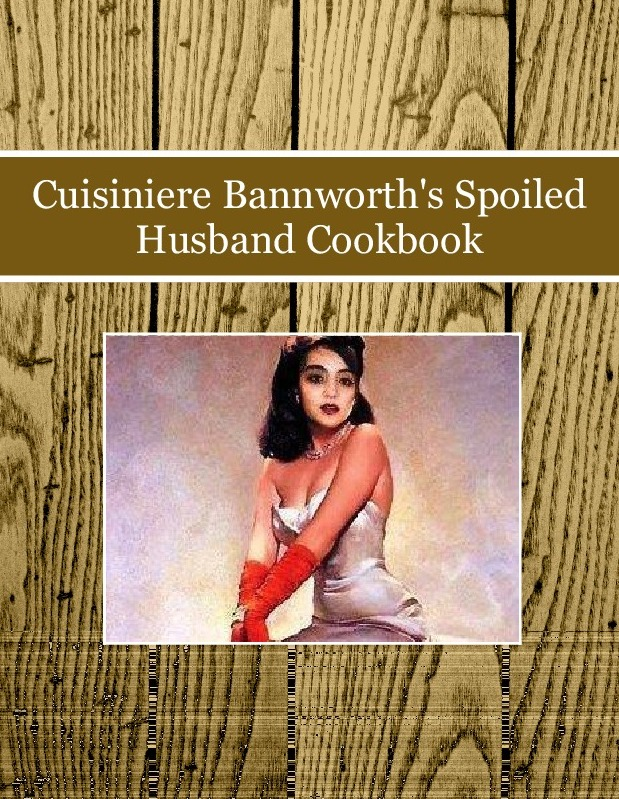 Cuisiniere Bannworth's Spoiled Husband Cookbook