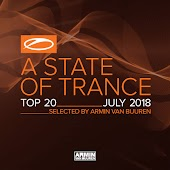A State Of Trance Top 20 - July 2018 (Selected by Armin van Buuren)