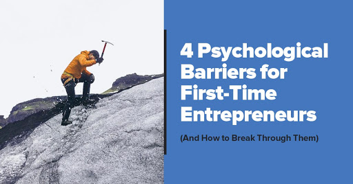 The 4 Biggest Psychological Barriers for First-Time Entrepreneurs (And How to Break Through Them) Cover Image