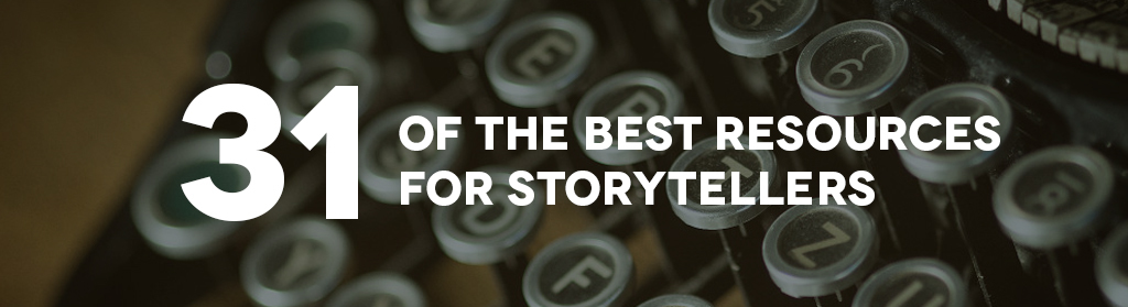 31 of the best resources for storytellers