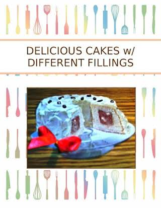 DELICIOUS CAKES w/ DIFFERENT FILLINGS