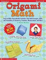 Photo: Origami Math: Grades 4-6 Baicker, Karen Publisher: Scholastic, Inc. 2004 Paperback, 48pp ISBN: 0439539927