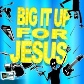 Big It up for Jesus