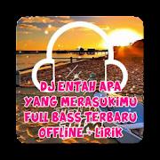 DJ ENTAH APA YANG MERASUKIMU FULL BASS TERBARU