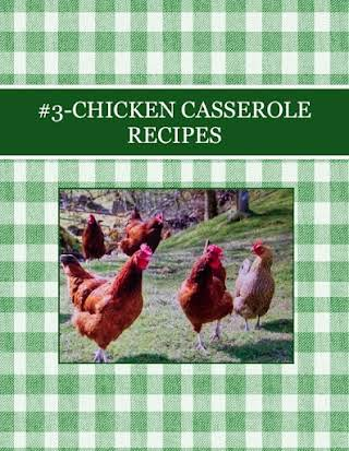 #3-CHICKEN CASSEROLE RECIPES