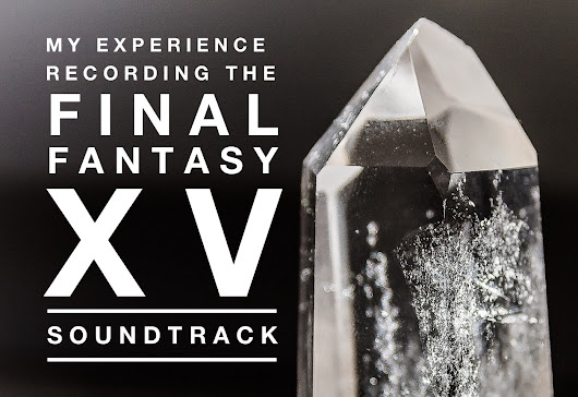 My Experience Recording the Final Fantasy XV Soundtrack - Video Game Music Academy