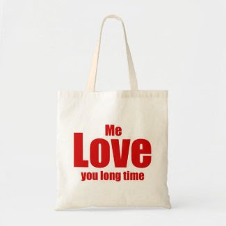 Me Love you Long Time Valentines Day Funny Canvas Bags