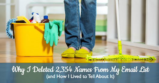 Why I Deleted 2,354 Names From My Email List (and How I Lived to Tell About It)