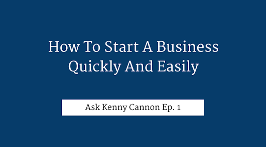 Kenny Cannon | How To Start A Business Easily With Kenny Cannon