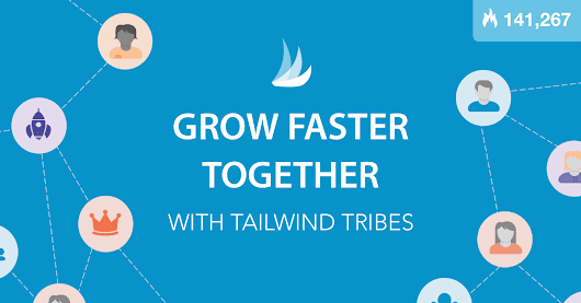 Grow Faster Together with Tailwind Tribes