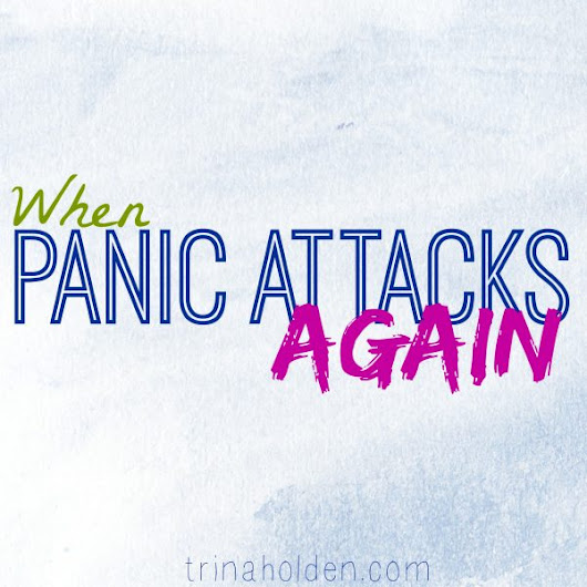 When Panic Attacks {Again}
