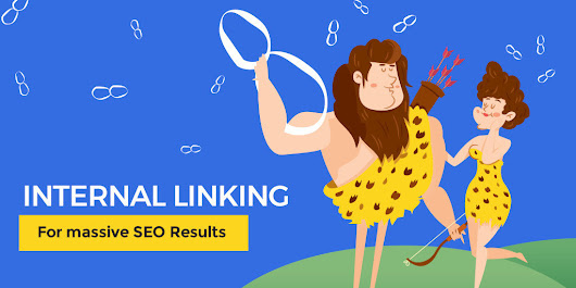 Internal Linking Guide To Improve SEO & Help You Get Better Rankings
