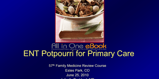 ENT Potpourri for Primary Care Free Download - AllInOneEbook.com