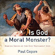 Amazon.com: Is God a Moral Monster?: Making Sense of the Old Testament God (Audible Audio Edition): Paul Copan, Claton Butcher, Baker Books: Books