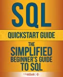 SQL: QuickStart Guide - The Simplified Beginner's Guide To SQL (SQL, SQL Server, Structured Query Language) Kindle Edition