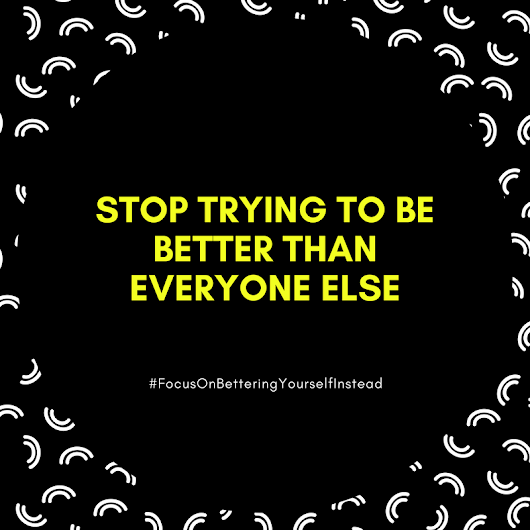 Monday Motivation: Stop Trying to be the Best or Better than. Do this Instead.