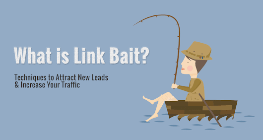 What is Link Bait? Attract New Leads with Link Bait Techniques
