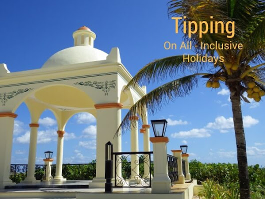 Tipping On All Inclusive Holidays - Gr8 Travel Tips