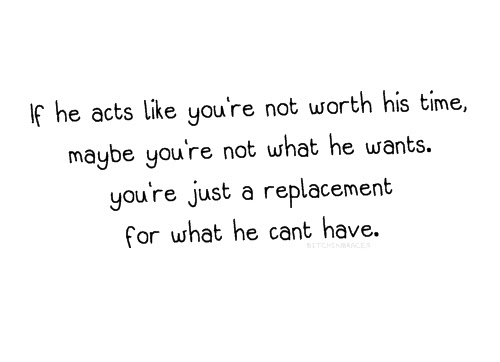 If He Acts Like Youre Not Worh His Time Break Up Quote