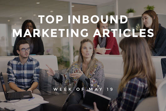 Top 25 Inbound Marketing Articles – Week of 05/19/17 | UpCity Blog
