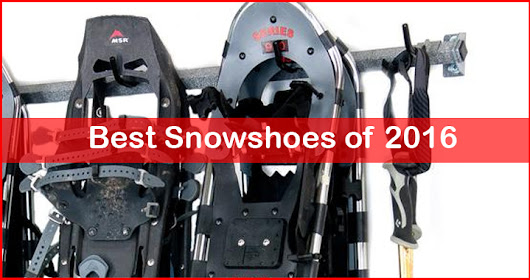 Top 10 Best Snowshoes of 2016 - Ultimate Snowshoe Buying Guide