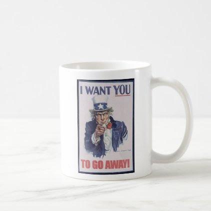 I WANT YOU...to go away! Coffee Mug