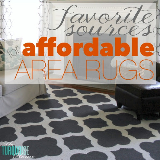 My Favorite Sources for Affordable Area Rugs - The Turquoise Home