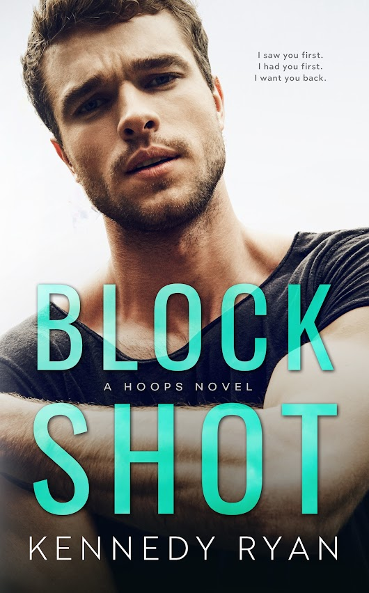 Cover Reveal: BLOCK SHOT, a standalone Enemies-to-lovers, Second-chance Romance from KENNEDY RYAN is Coming September 10th!