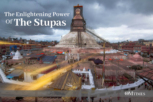 The Enlightening Power of the Stupas - OMTimes Magazine