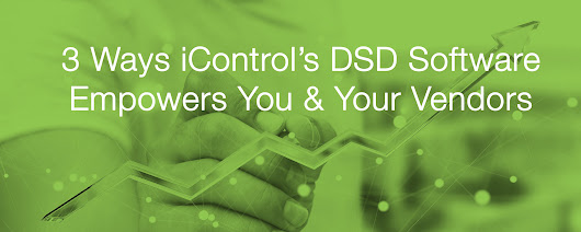 3 Ways iControl's DSD Software Empowers You & Your Vendors