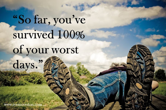 """So far, you've survived 100% of your worst days."" - IveMovedOn.com"