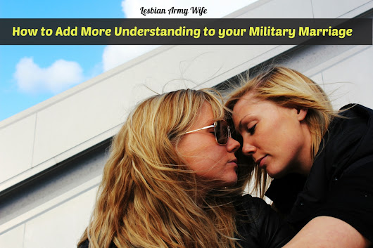 How to Add More Understanding to your Military Marriage
