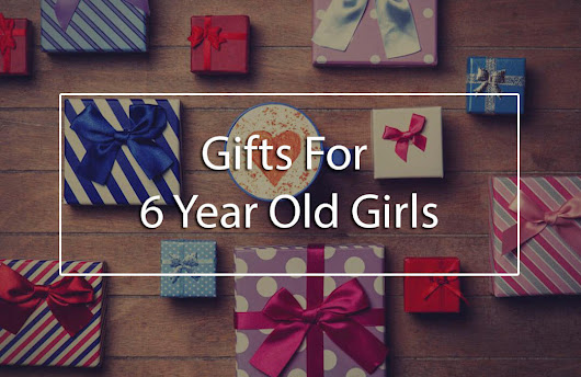 The Top 5 Best Gifts For 6 Year Old Girls (Birthday and Christmas Gift Ideas List) - BabyDotDot - Baby Guide For Awesome Parents & More